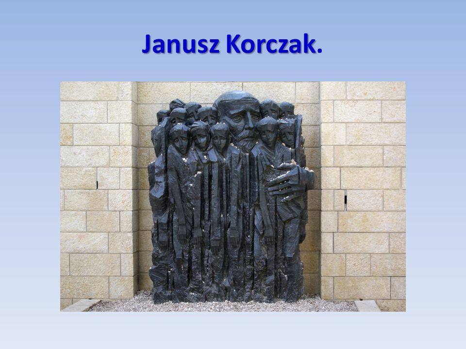Janusz Korczak Janusz Korczak.
