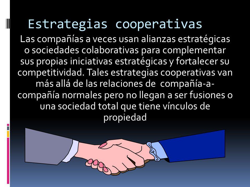 Estrategias cooperativas Las compañías a veces usan alianzas estratégicas o sociedades colaborativas para complementar sus propias iniciativas estraté