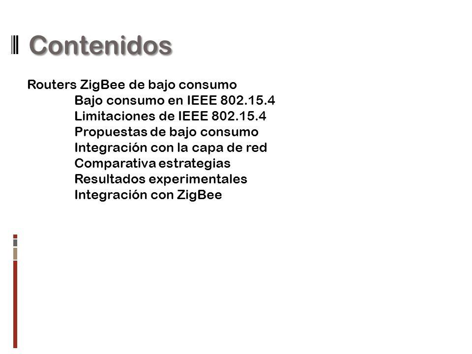 Contenidos Routers ZigBee de bajo consumo Bajo consumo en IEEE 802.15.4 Limitaciones de IEEE 802.15.4 Propuestas de bajo consumo Integración con la capa de red Comparativa estrategias Resultados experimentales Integración con ZigBee