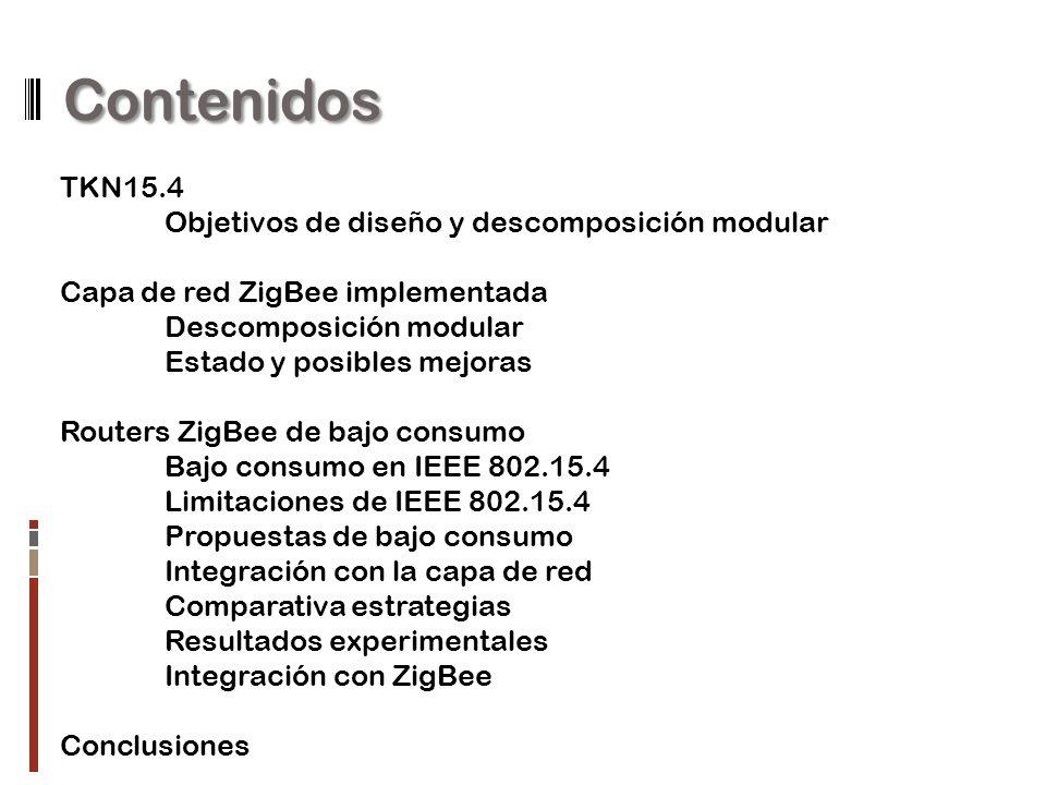 Objetivos Toma de contacto con: MICAz, TinyOS, nesC, TKN15.4 Colaboración con TKN15.4 y desarrollo de la capa de red ZigBee Implementación y prueba de estrategias de bajo consumo