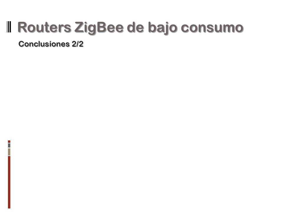 Routers ZigBee de bajo consumo Conclusiones 2/2