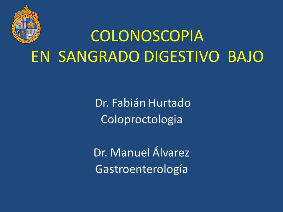 COLONOSCOPIA EN SANGRADO DIGESTIVO BAJO Dr.Fabián Hurtado Coloproctologia Dr.
