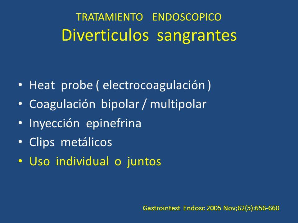 TRATAMIENTO ENDOSCOPICO Diverticulos sangrantes Heat probe ( electrocoagulación ) Coagulación bipolar / multipolar Inyección epinefrina Clips metálicos Uso individual o juntos Gastrointest Endosc 2005 Nov;62(5):656-660
