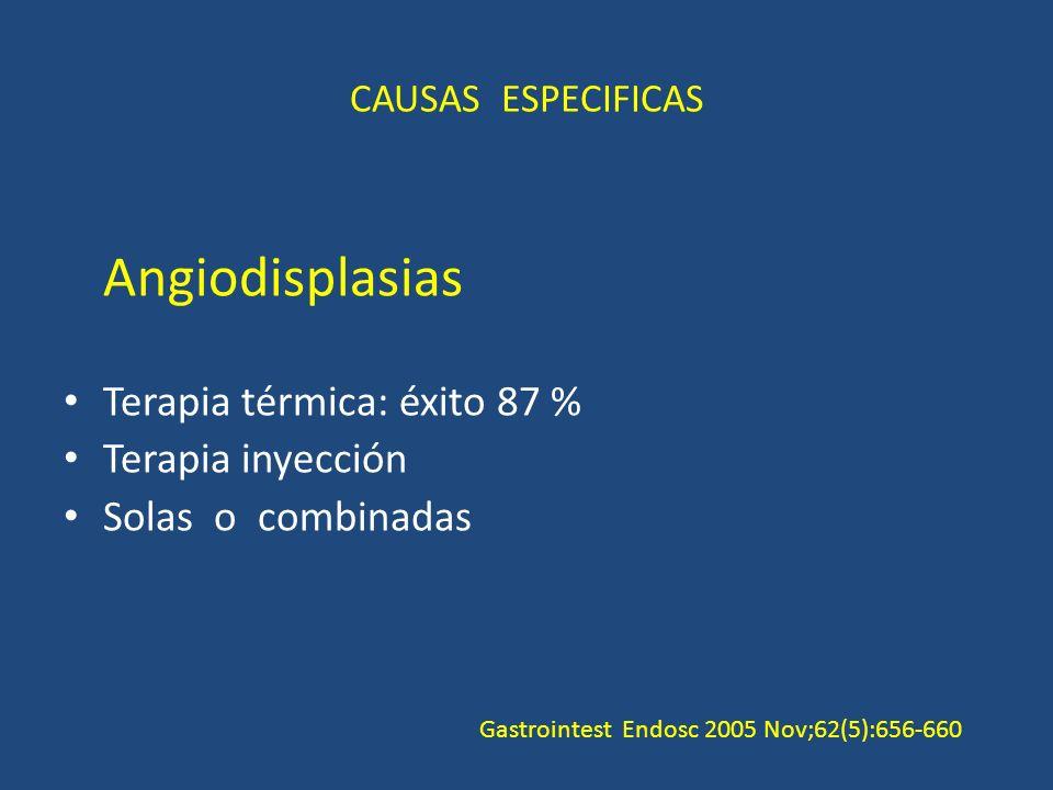 CAUSAS ESPECIFICAS Angiodisplasias Terapia térmica: éxito 87 % Terapia inyección Solas o combinadas Gastrointest Endosc 2005 Nov;62(5):656-660