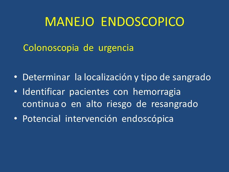 MANEJO ENDOSCOPICO Colonoscopia de urgencia Determinar la localización y tipo de sangrado Identificar pacientes con hemorragia continua o en alto riesgo de resangrado Potencial intervención endoscópica