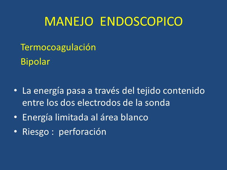 MANEJO ENDOSCOPICO Termocoagulación Bipolar La energía pasa a través del tejido contenido entre los dos electrodos de la sonda Energía limitada al área blanco Riesgo : perforación
