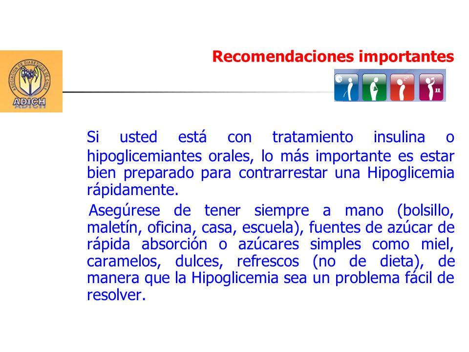 Si usted está con tratamiento insulina o hipoglicemiantes orales, lo más importante es estar bien preparado para contrarrestar una Hipoglicemia rápida