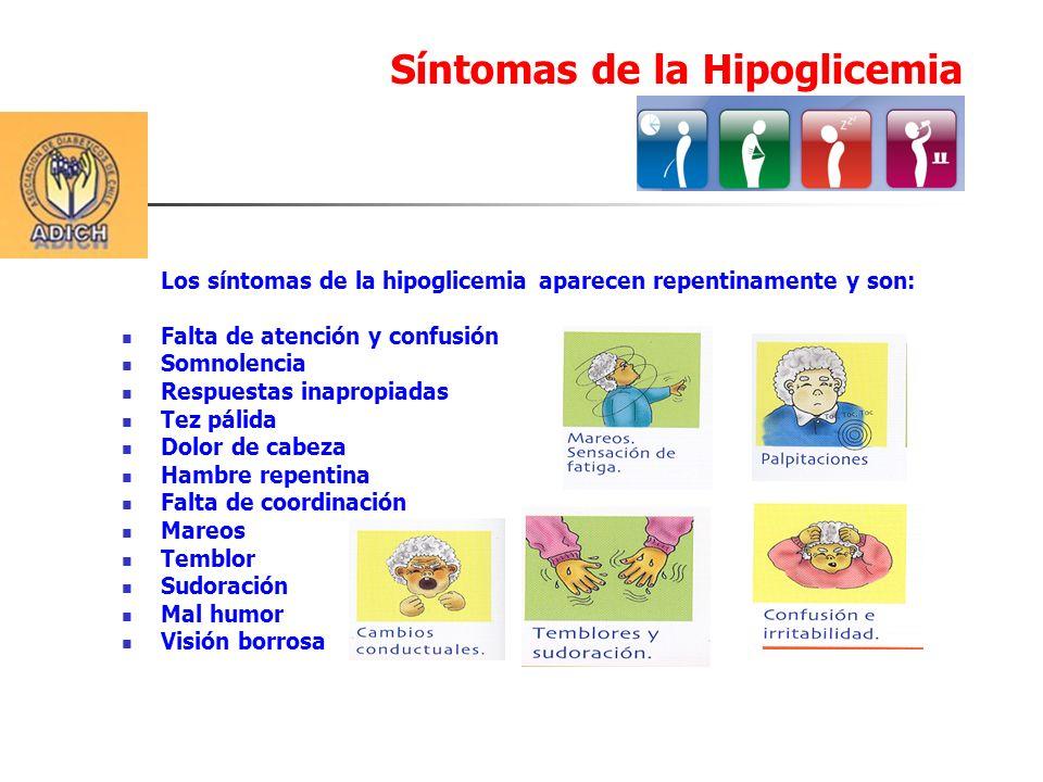 Los síntomas de la hipoglicemia aparecen repentinamente y son: Falta de atención y confusión Somnolencia Respuestas inapropiadas Tez pálida Dolor de c
