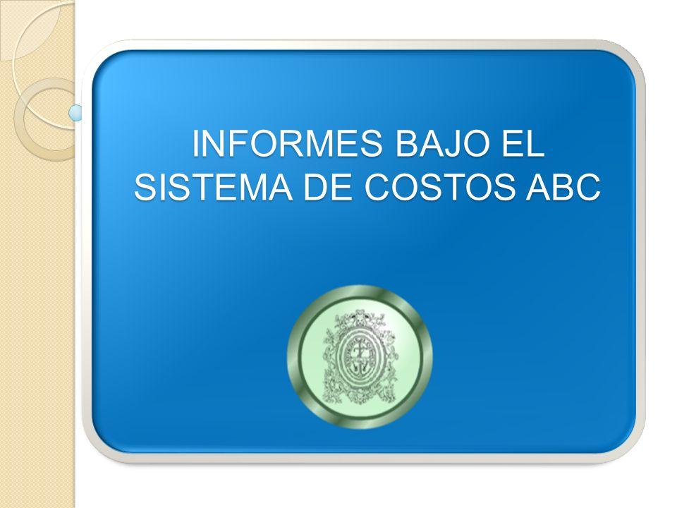 INFORMES BAJO EL SISTEMA DE COSTOS ABC