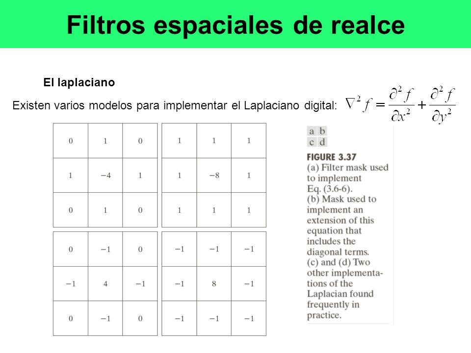 El laplaciano Existen varios modelos para implementar el Laplaciano digital: Filtros espaciales de realce
