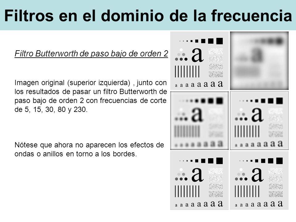 Filtros en el dominio de la frecuencia Filtro Butterworth de paso bajo de orden 2 Imagen original (superior izquierda), junto con los resultados de pasar un filtro Butterworth de paso bajo de orden 2 con frecuencias de corte de 5, 15, 30, 80 y 230.