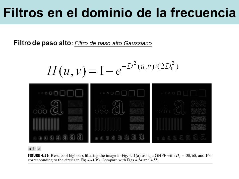 Filtros en el dominio de la frecuencia Filtro de paso alto : Filtro de paso alto Gaussiano