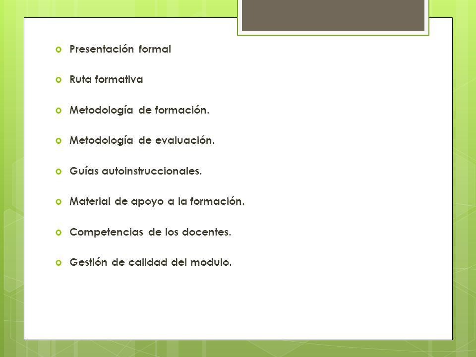 Presentación formal Ruta formativa Metodología de formación. Metodología de evaluación. Guías autoinstruccionales. Material de apoyo a la formación. C