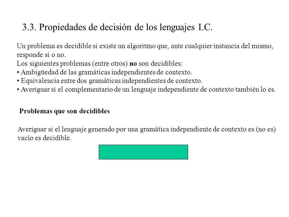 3.3. Propiedades de decisión de los lenguajes I.C. Un problema es decidible si existe un algoritmo que, ante cualquier instancia del mismo, responde s