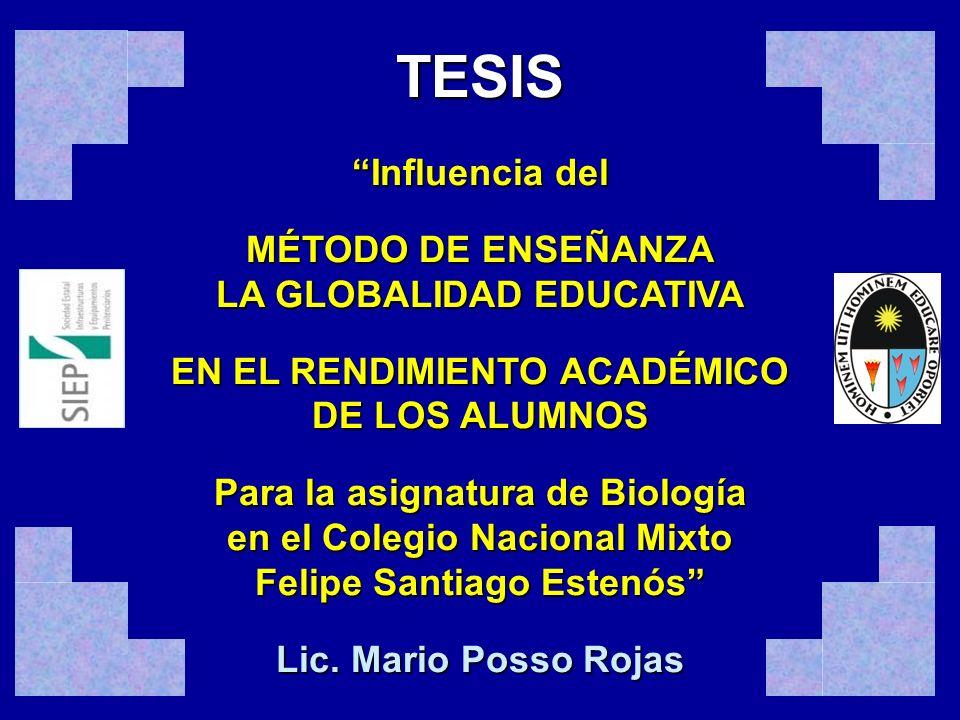 TESIS Influencia del MÉTODO DE ENSEÑANZA LA GLOBALIDAD EDUCATIVA EN EL RENDIMIENTO ACADÉMICO DE LOS ALUMNOS Para la asignatura de Biología en el Coleg
