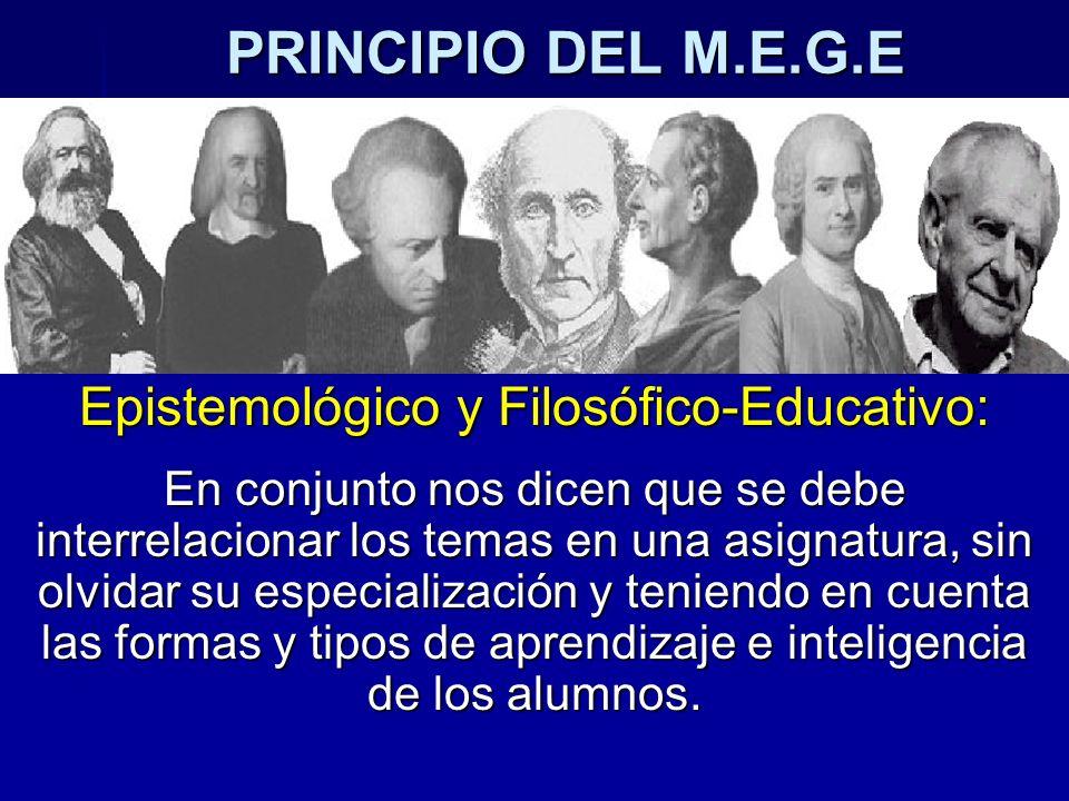 PRINCIPIO DEL M.E.G.E Epistemológico y Filosófico-Educativo: En conjunto nos dicen que se debe interrelacionar los temas en una asignatura, sin olvida