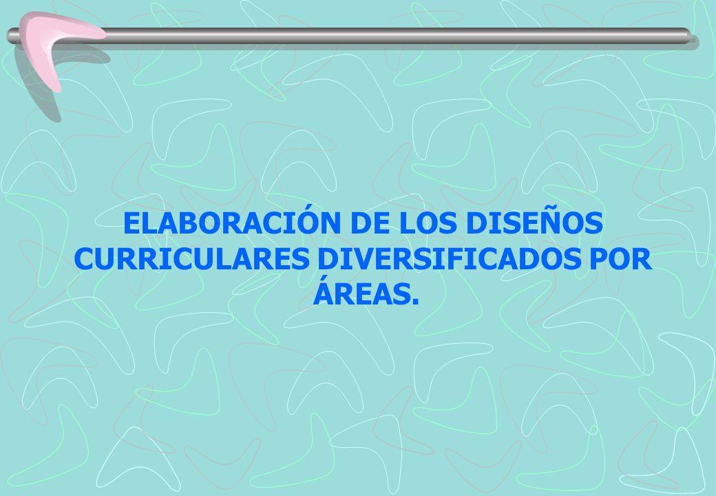 ELABORACIÓN DE LOS DISEÑOS CURRICULARES DIVERSIFICADOS POR ÁREAS.