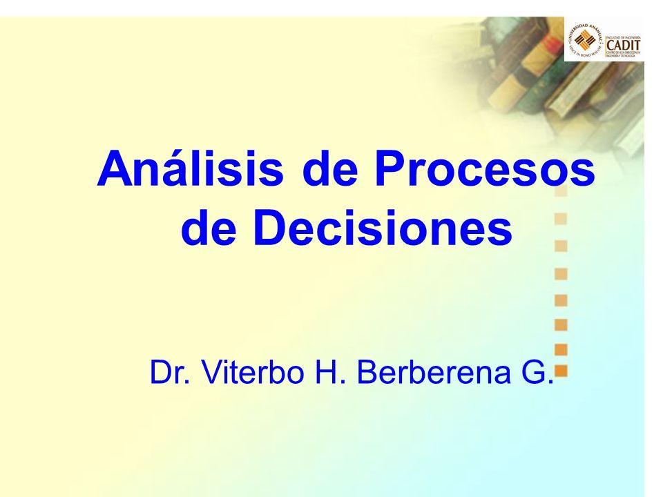 Análisis de Procesos de Decisiones Dr. Viterbo H. Berberena G.