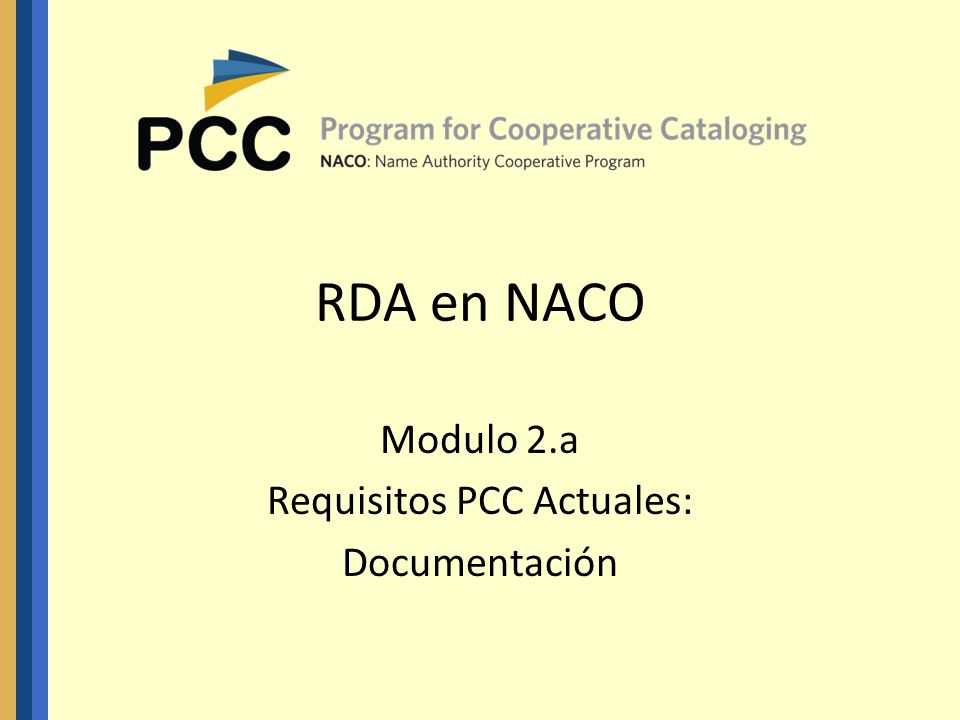 RDA en NACO Modulo 2.a Requisitos PCC Actuales: Documentación