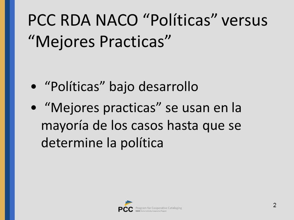 2 PCC RDA NACO Políticas versus Mejores Practicas Políticas bajo desarrollo Mejores practicas se usan en la mayoría de los casos hasta que se determine la política