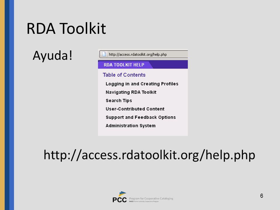 6 RDA Toolkit Ayuda! http://access.rdatoolkit.org/help.php