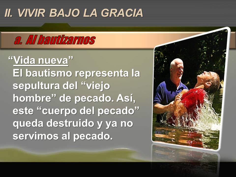 Vida nuevaVida nueva El bautismo representa la sepultura del viejo hombre de pecado. Así, este cuerpo del pecado queda destruido y ya no servimos al p