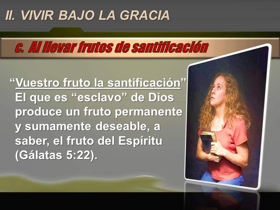 Vuestro fruto la santificaciónVuestro fruto la santificación El que es esclavo de Dios produce un fruto permanente y sumamente deseable, a saber, el f