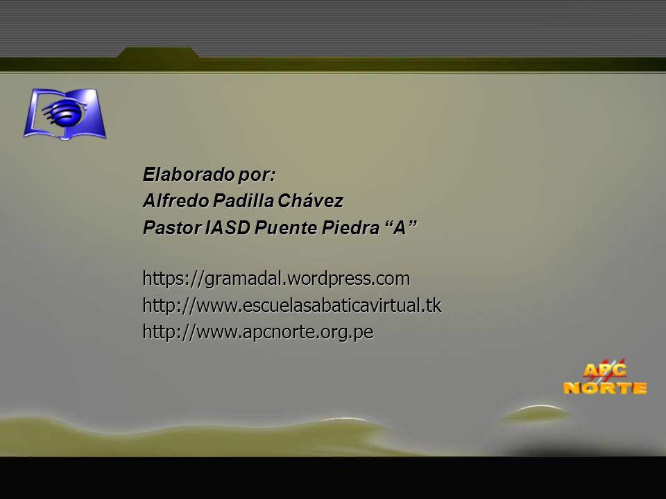 Elaborado por: Alfredo Padilla Chávez Pastor IASD Puente Piedra A https://gramadal.wordpress.comhttp://www.escuelasabaticavirtual.tkhttp://www.apcnort