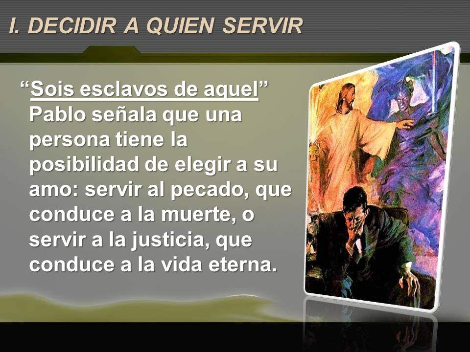 Sois esclavos de aquelSois esclavos de aquel Pablo señala que una persona tiene la posibilidad de elegir a su amo: servir al pecado, que conduce a la