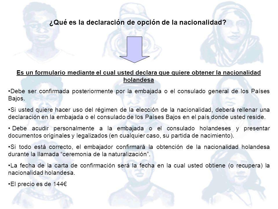 ¿Qué es la declaración de opción de la nacionalidad? Es un formulario mediante el cual usted declara que quiere obtener la nacionalidad holandesa Debe