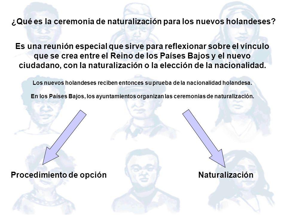 ¿Qué es la ceremonia de naturalización para los nuevos holandeses? Procedimiento de opción Naturalización Es una reunión especial que sirve para refle