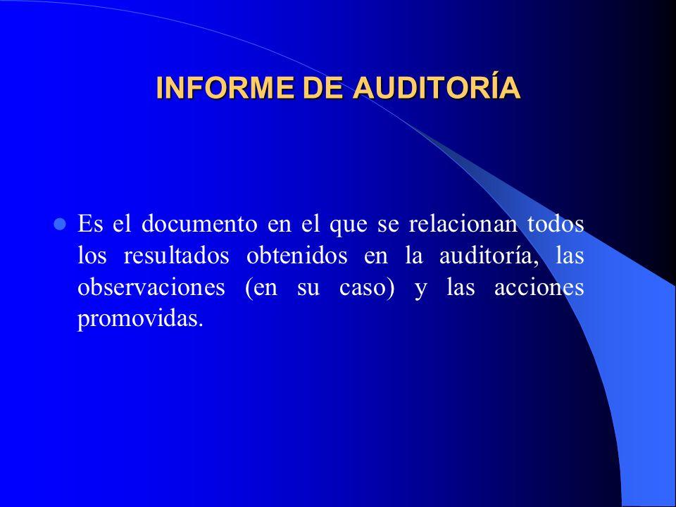 INFORME DE AUDITORÍA Es el documento en el que se relacionan todos los resultados obtenidos en la auditoría, las observaciones (en su caso) y las acciones promovidas.