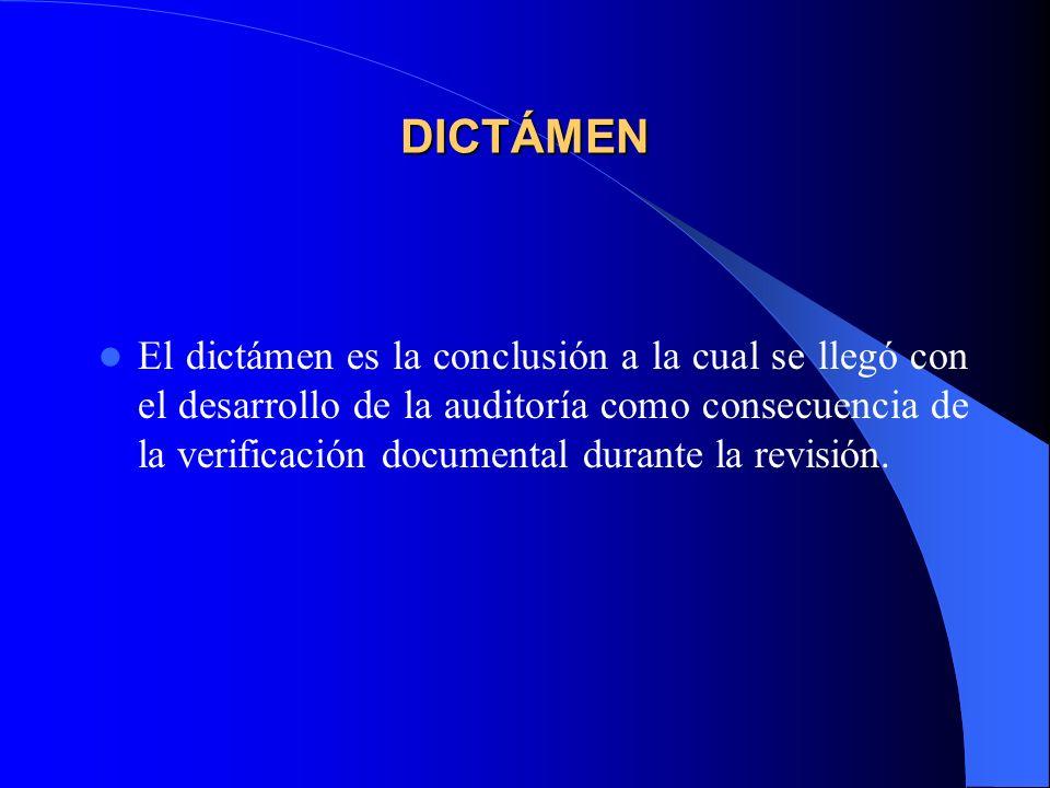 DICTÁMEN El dictámen es la conclusión a la cual se llegó con el desarrollo de la auditoría como consecuencia de la verificación documental durante la revisión.