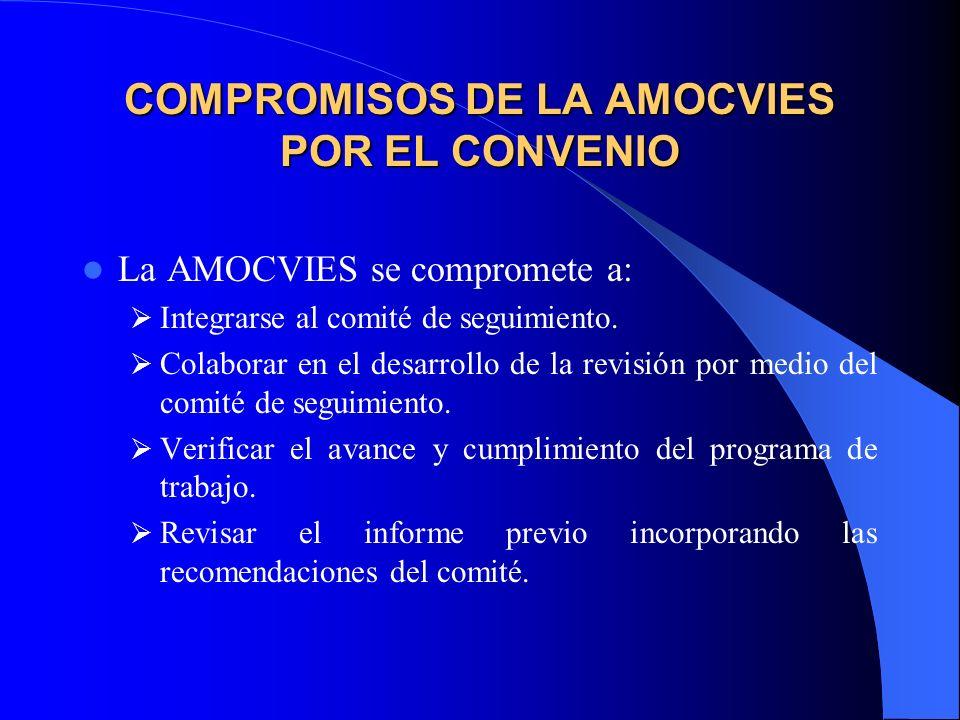 COMPROMISOS DE LA AMOCVIES POR EL CONVENIO La AMOCVIES se compromete a: Integrarse al comité de seguimiento.