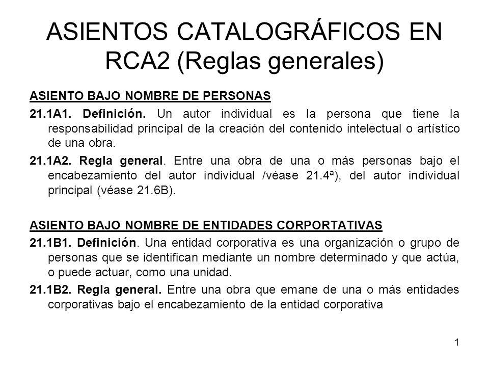 1 ASIENTOS CATALOGRÁFICOS EN RCA2 (Reglas generales) ASIENTO BAJO NOMBRE DE PERSONAS 21.1A1. Definición. Un autor individual es la persona que tiene l