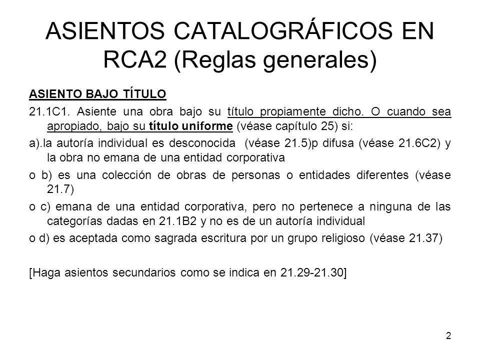 2 ASIENTOS CATALOGRÁFICOS EN RCA2 (Reglas generales) ASIENTO BAJO TÍTULO 21.1C1. Asiente una obra bajo su título propiamente dicho. O cuando sea aprop