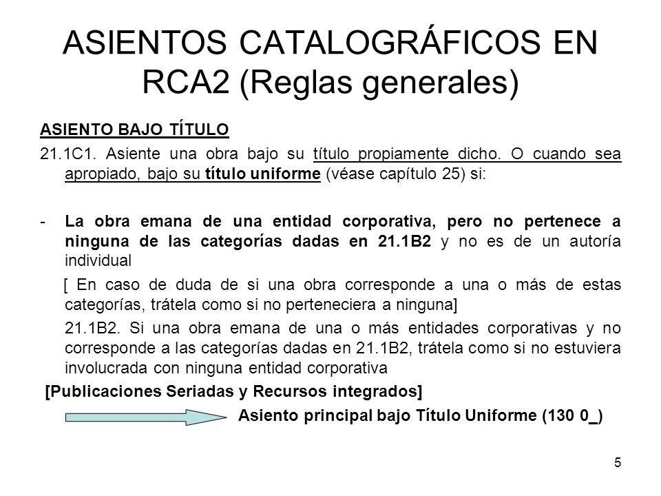 5 ASIENTOS CATALOGRÁFICOS EN RCA2 (Reglas generales) ASIENTO BAJO TÍTULO 21.1C1. Asiente una obra bajo su título propiamente dicho. O cuando sea aprop