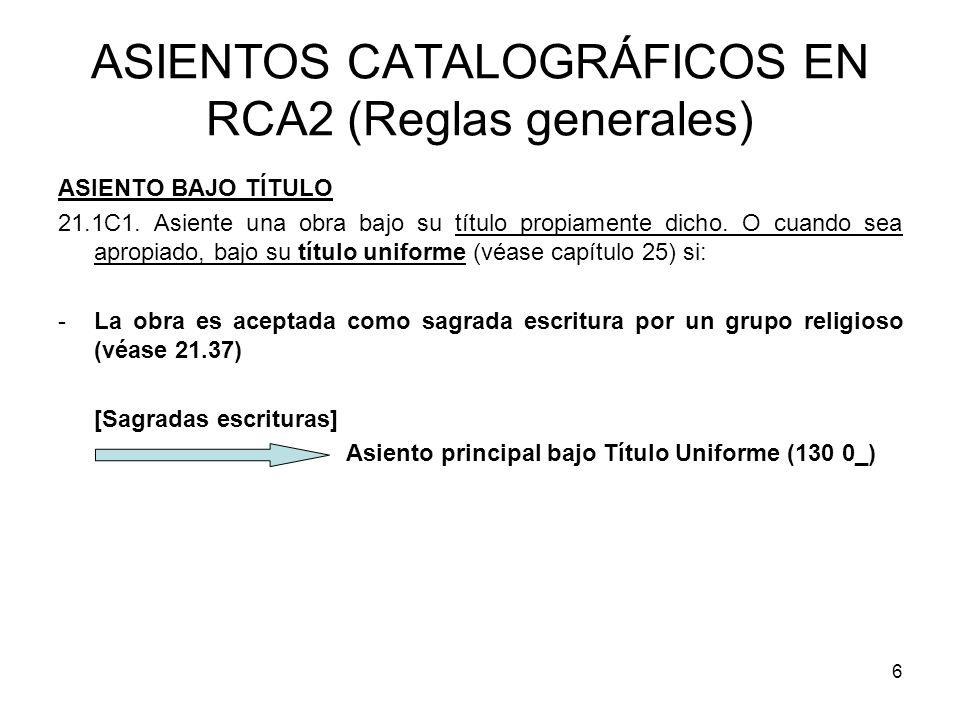 6 ASIENTOS CATALOGRÁFICOS EN RCA2 (Reglas generales) ASIENTO BAJO TÍTULO 21.1C1. Asiente una obra bajo su título propiamente dicho. O cuando sea aprop