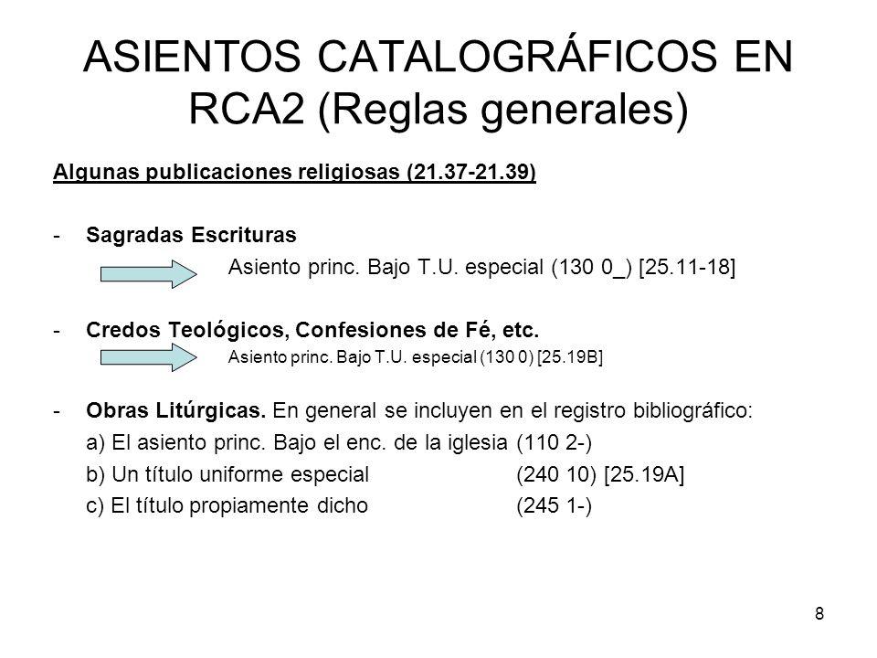 8 ASIENTOS CATALOGRÁFICOS EN RCA2 (Reglas generales) Algunas publicaciones religiosas (21.37-21.39) -Sagradas Escrituras Asiento princ. Bajo T.U. espe