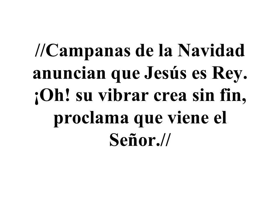 //Campanas de la Navidad anuncian que Jesús es Rey.