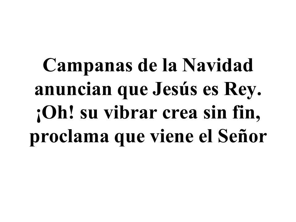 Campanas de la Navidad anuncian que Jesús es Rey.¡Oh.