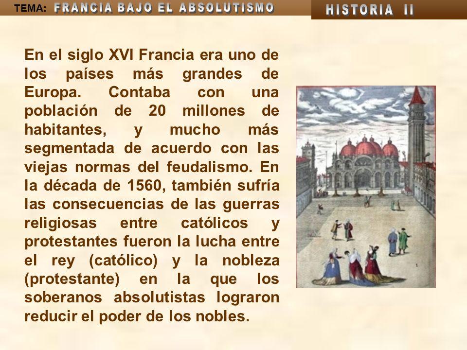 En el siglo XVI Francia era uno de los países más grandes de Europa. Contaba con una población de 20 millones de habitantes, y mucho más segmentada de