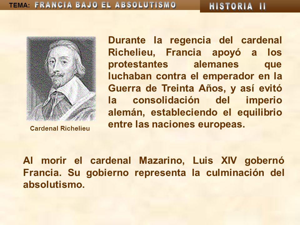 TEMA: Durante la regencia del cardenal Richelieu, Francia apoyó a los protestantes alemanes que luchaban contra el emperador en la Guerra de Treinta A