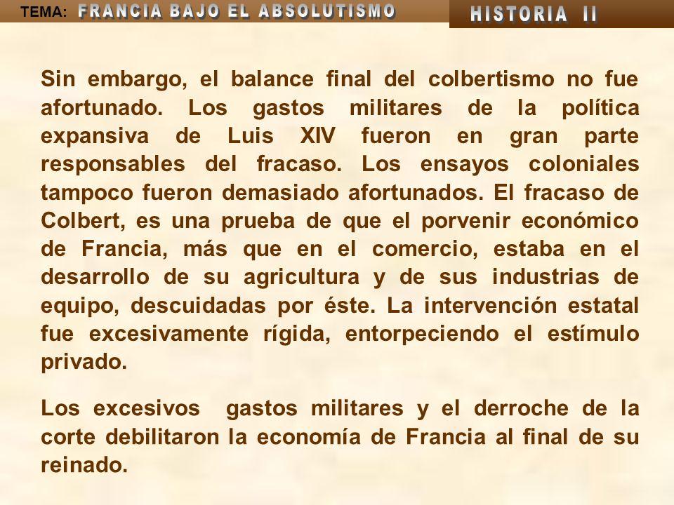 TEMA: Sin embargo, el balance final del colbertismo no fue afortunado. Los gastos militares de la política expansiva de Luis XIV fueron en gran parte