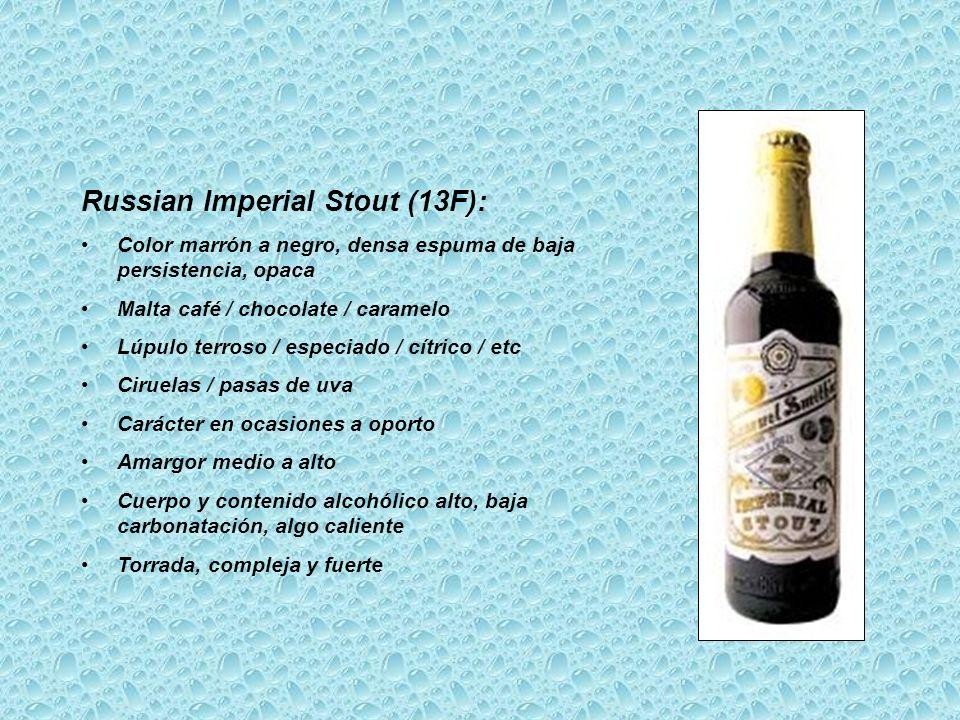 Russian Imperial Stout (13F): Color marrón a negro, densa espuma de baja persistencia, opaca Malta café / chocolate / caramelo Lúpulo terroso / especi