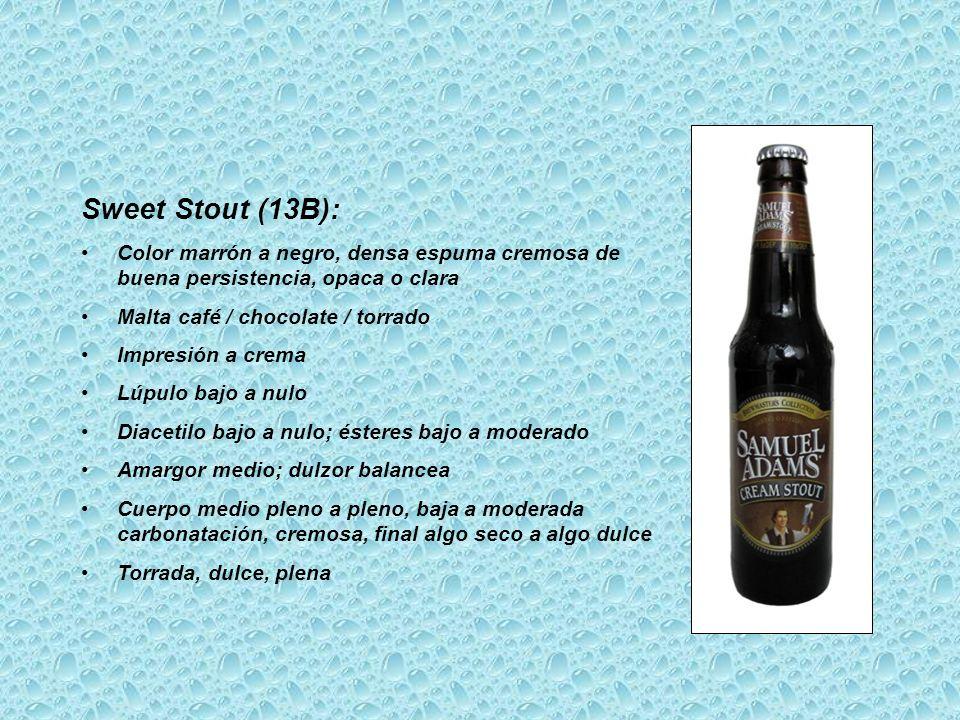 Sweet Stout (13B): Color marrón a negro, densa espuma cremosa de buena persistencia, opaca o clara Malta café / chocolate / torrado Impresión a crema