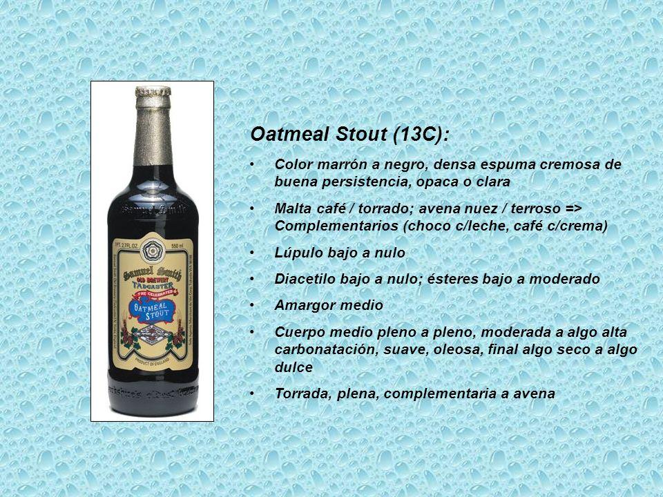 Oatmeal Stout (13C): Color marrón a negro, densa espuma cremosa de buena persistencia, opaca o clara Malta café / torrado; avena nuez / terroso => Com
