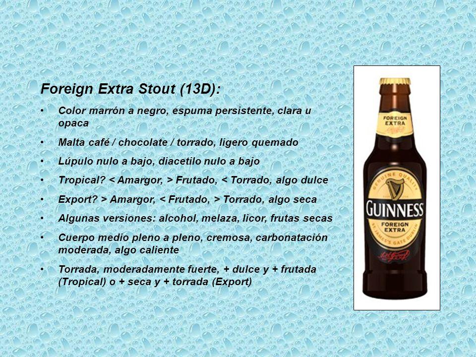 Foreign Extra Stout (13D): Color marrón a negro, espuma persistente, clara u opaca Malta café / chocolate / torrado, ligero quemado Lúpulo nulo a bajo, diacetilo nulo a bajo Tropical.