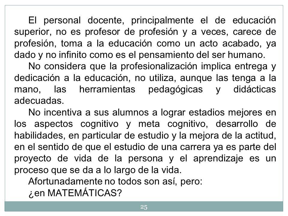 El personal docente, principalmente el de educaci ó n superior, no es profesor de profesi ó n y a veces, carece de profesión, toma a la educaci ó n co