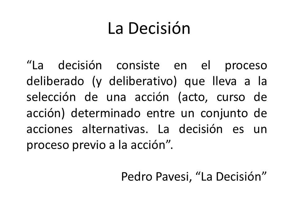 La Decisión La decisión consiste en el proceso deliberado (y deliberativo) que lleva a la selección de una acción (acto, curso de acción) determinado